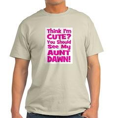 Think I'm Cute? Aunt Dawn T-Shirt