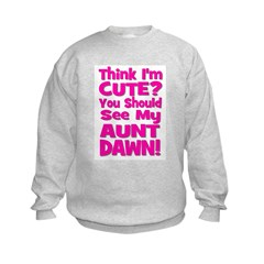 Think I'm Cute? Aunt Dawn Sweatshirt