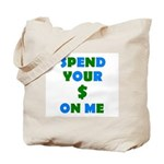 Spend your $ Tote Bag