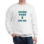 Spend your $ Sweatshirt