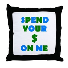 Spend your $ Throw Pillow