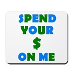 Spend your $ Mousepad
