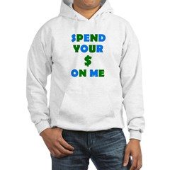 Spend your $ Hoodie