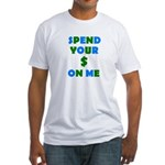 Spend your $ Fitted T-Shirt