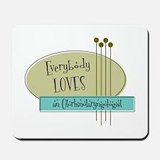 Everybody Loves an Otorhinolaryngologist Mousepad