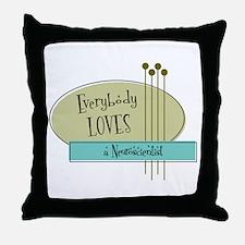 Everybody Loves a Neuroscientist Throw Pillow