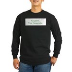 Go green. Vote Democratic. Long Sleeve Dark T-Shir