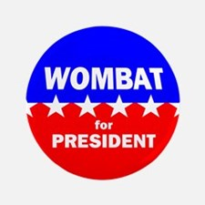 """Wombat for President 3.5"""" Button"""