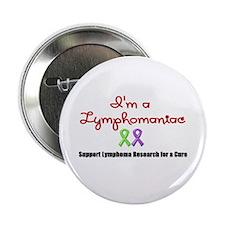 "I'm a Lymphomaniac 2.25"" Button"