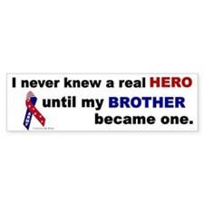 Never Knew A Hero.....Brother (ARMY) Bumper Sticker