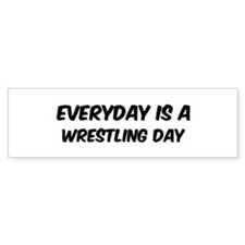 Wrestling everyday Bumper Bumper Sticker