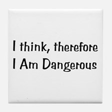 Think Therefore Dangerous Tile Coaster