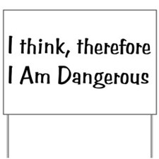 Think Therefore Dangerous Yard Sign