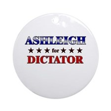 ASHLEIGH for dictator Ornament (Round)