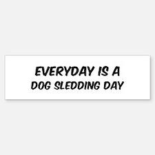Dog Sledding everyday Bumper Bumper Bumper Sticker