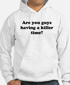 Are You Guys Having a Killer Hoodie