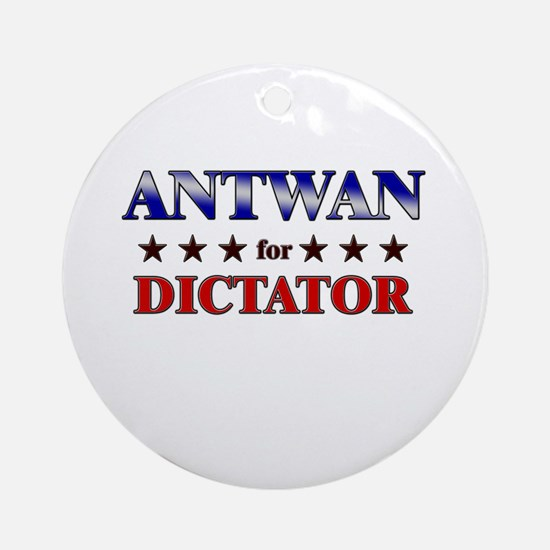ANTWAN for dictator Ornament (Round)