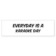 Karaoke everyday Bumper Bumper Sticker