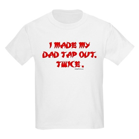 I MADE MY DAD TAP OUT... Kids Light T-Shirt