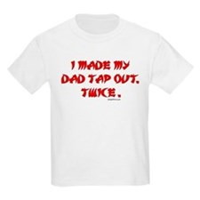 I MADE MY DAD TAP OUT... T-Shirt