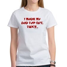 I MADE MY DAD TAP OUT... Tee