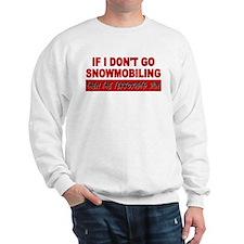 If I don't go snowmobiling... Sweatshirt