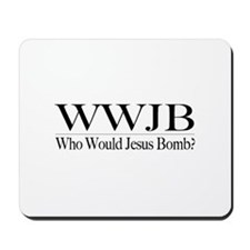 Who Would Jesus Bomb Mousepad