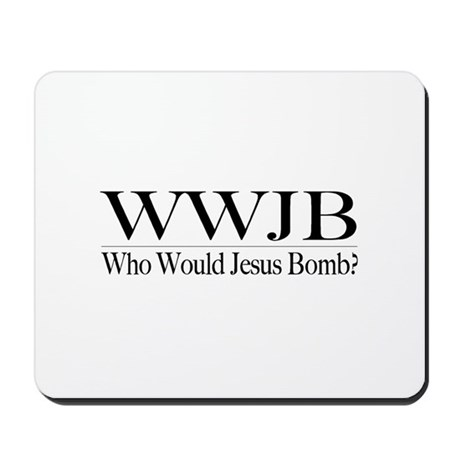 Who Would Jesus Bomb Mousepad