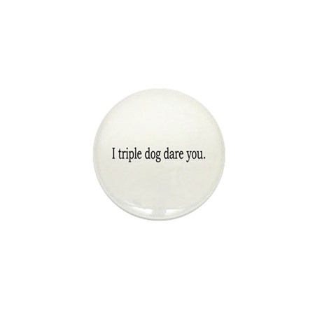 Triple Dog Dare You Mini Button (10 pack)