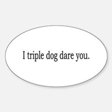 Triple Dog Dare You Oval Decal