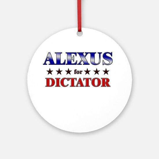 ALEXUS for dictator Ornament (Round)
