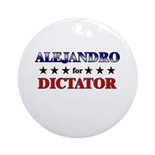 ALEJANDRO for dictator Ornament (Round)