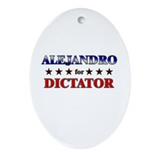 ALEJANDRO for dictator Oval Ornament