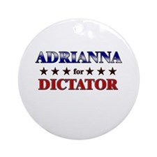 ADRIANNA for dictator Ornament (Round)