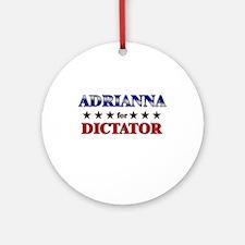 ADRIANNA for dictator Ornament (Round)