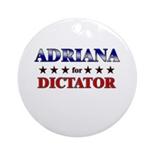ADRIANA for dictator Ornament (Round)