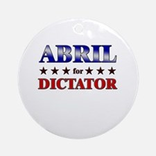 ABRIL for dictator Ornament (Round)