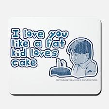 I love you like a fat kid... Mousepad