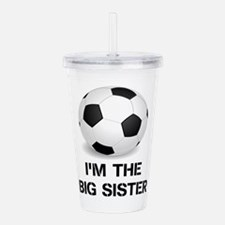 Im the big sister soccer ball Acrylic Double-wall