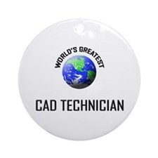 World's Greatest CAD TECHNICIAN Ornament (Round)