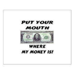 Put You Mouth Where My Money Posters