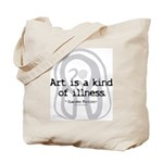 Art a Kind of Illness Tote Bag