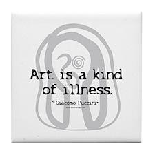 Art a Kind of Illness Tile Coaster