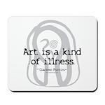 Art a Kind of Illness Mousepad
