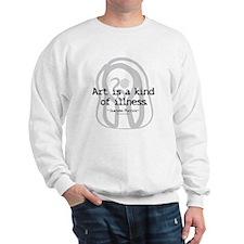 Art a Kind of Illness Sweatshirt