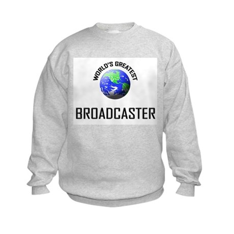 World's Greatest BROADCASTER Kids Sweatshirt