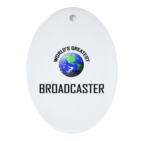 World's Greatest BROADCASTER Oval Ornament