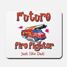 Future Firefighter just like Dad Mousepad