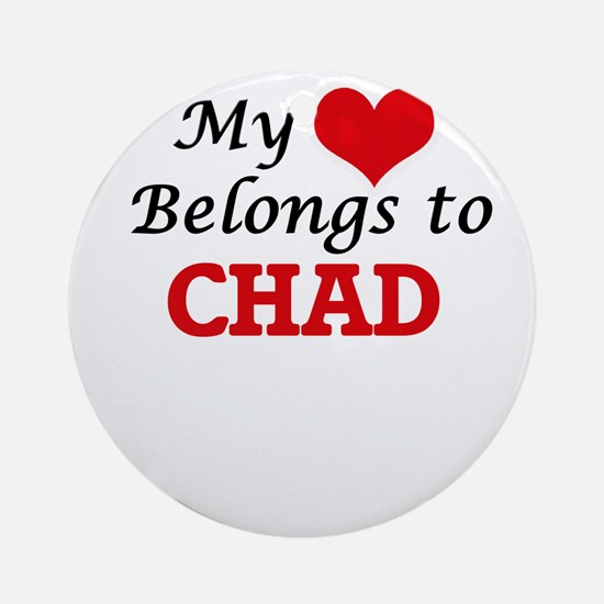 My Heart Belongs to Chad Round Ornament