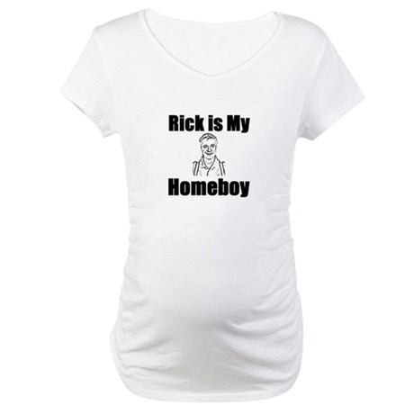 Rick is my Homeboy Maternity T-Shirt